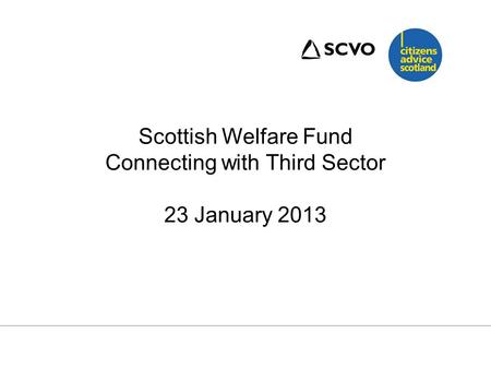 Scottish Welfare Fund Connecting with Third Sector 23 January 2013.
