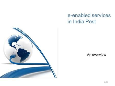 An overview e-enabled services in India Post 2.6.1.