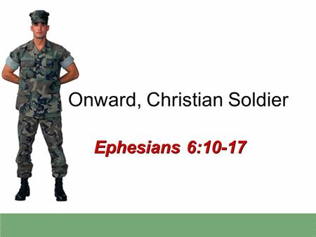 Onward, Christian Soldier Ephesians 6:10-17. 2 The Militancy of God's People Not military might, Isaiah 2:4 Make no mistake: God's people must be militant!