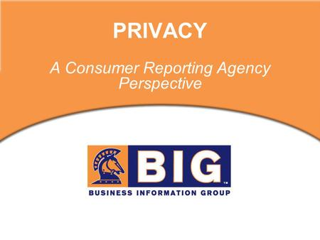 PRIVACY A Consumer Reporting Agency Perspective. Collect and Sell Information on People Credit Bureaus – Equifax, Experian & TransUnion – are CRA's But.