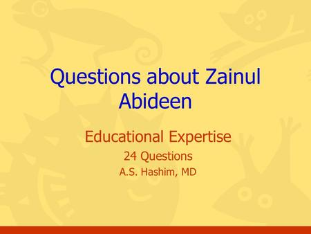 Educational Expertise 24 Questions A.S. Hashim, MD Questions about Zainul Abideen.