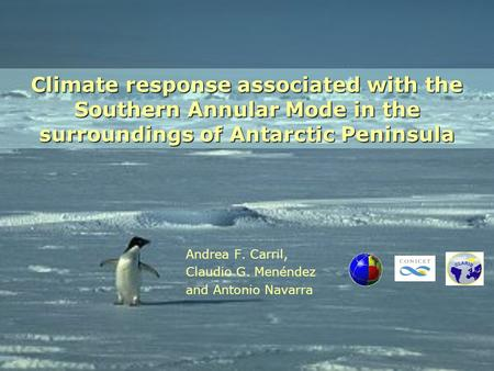 Climate response associated with the Southern Annular Mode in the surroundings of Antarctic Peninsula Andrea F. Carril, Claudio G. Menéndez and Antonio.