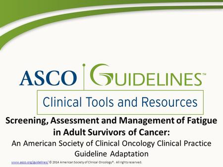 Screening, Assessment and Management of Fatigue in Adult Survivors of Cancer: An American Society of Clinical Oncology Clinical Practice Guideline Adaptation.