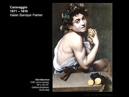 "~Lake Oswego Art Literacy~ Caravaggio 1571 – 1610 Italian Baroque Painter Sick Bacchus 1593, oil on canvas, 26"" x 20-1/2"", Galleria Borghese, Rome Italy."