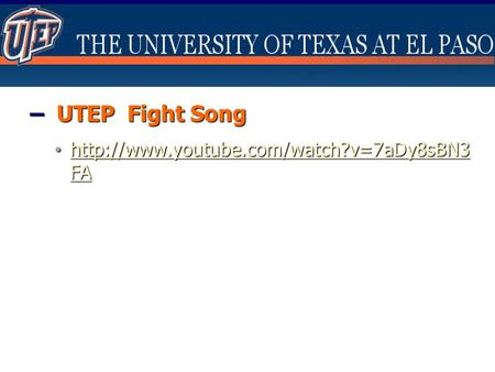 – UTEP Fight Song http://www.youtube.com/watch?v=7aDy8sBN3FA.