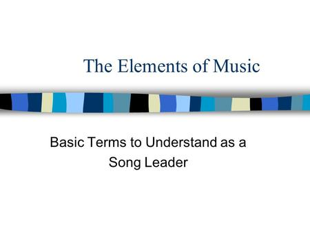The Elements of Music Basic Terms to Understand as a Song Leader.