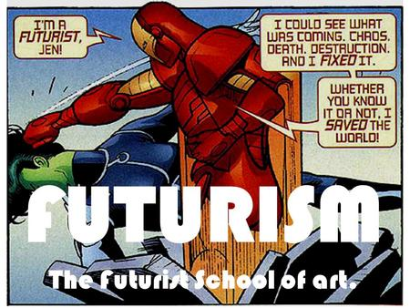 FUTURISM The Futurist School of art.. Who were the Futurists? Futurism was a movement that started in Italy in the early part of the 20th century. The.