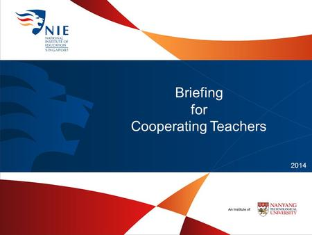 Briefing for Cooperating Teachers 2014. Briefing Overview 1.What's New 2.What? Why? How? 3.Roles of SCM, CT and NIES 4.Practicums in 2014 5.Supervisions.