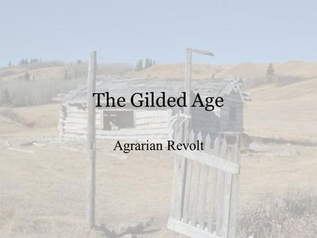 The Gilded Age Agrarian Revolt. Causes of Farm Decline  Natural Factors:  Drought  Fire  Blizzards  Insects  Erosion  Market Factors:  Falling.