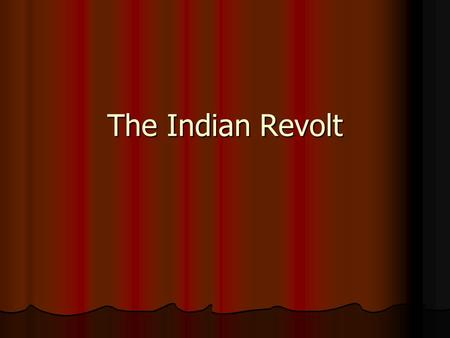 The Indian Revolt. India under Lord Hasting Indian Revolt.