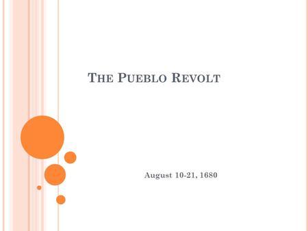 T HE P UEBLO R EVOLT August 10-21, 1680. T HE P UEBLOS Location: Arizona & New Mexico Accommodation: settled down on the top of cliffs in terraced buildings.