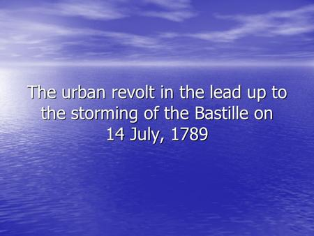 The urban revolt in the lead up to the storming of the Bastille on 14 July, 1789.