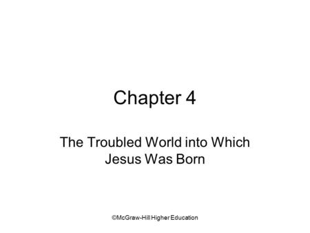 ©McGraw-Hill Higher Education Chapter 4 The Troubled World into Which Jesus Was Born.