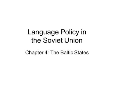 Language Policy in the Soviet Union Chapter 4: The Baltic States.