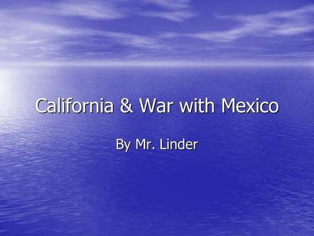 California & War with Mexico By Mr. Linder. Who was here? Californios – Mexican colonists who felt little connection to their far away government. Californios.