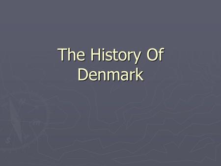 The History Of Denmark. The Vikings ► 700 AD ► Many tribes unified ► Pillage, plunder, etc ► Many rulers ► Fought extensively with the Frankish Empire.