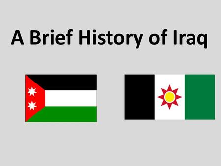 A Brief History of Iraq. Who was fighting in Iraq during WWI? Allied Powers British forces comprised of: British, Indian, and Australian troops Central.