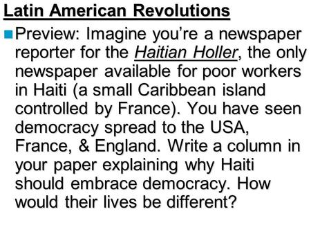 Latin American Revolutions Preview: Imagine you're a newspaper reporter for the Haitian Holler, the only newspaper available for poor workers in Haiti.