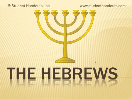 © Student Handouts, Inc. www.studenthandouts.com THE HEBREWS.