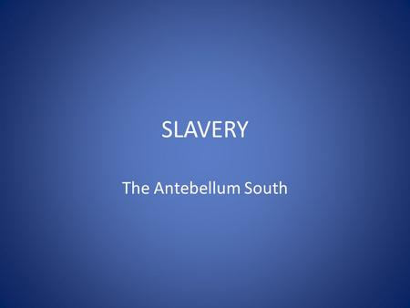SLAVERY The Antebellum South. THE MIDDLE PASSAGE International Slave Trade: Ends 1808.