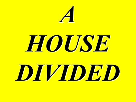 A HOUSE DIVIDED. During the early 1800's, America was socially split into two countries The main issue of division was Slavery As new states joined the.