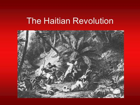The Haitian Revolution. Saint Domingue's Racial Breakdown in the 18 th Century 20,000-40,000 whites –3.5% - 7% 30,000 free people of color –5% –15,000.
