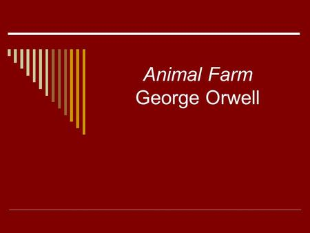 Animal Farm George Orwell. George Orwell  Author of Animal Farm  Real Name – Eric Blair  Born 1903 in India (British Citizen)  Wrote Animal Farm in.