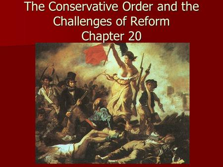 The Conservative Order and the Challenges of Reform Chapter 20.