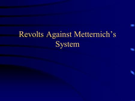 Revolts Against Metternich's System. The Latin American Revolutions (1810-1821) Background- with Spain involved with the Napoleonic Wars, the Spanish.