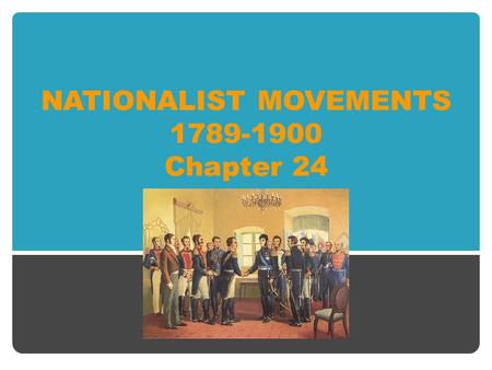 NATIONALIST MOVEMENTS 1789-1900 Chapter 24. PART 1 CHAPTER 24 NOTES.