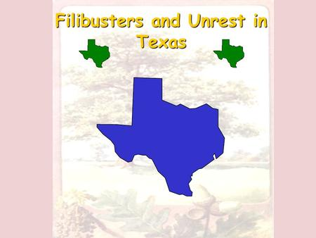 Filibusters and Unrest in Texas SPAIN'S OWNERSHIP OF TEXAS IS CHALLENGED! By 1800, Spain's control over Texas was weak. There were only 3 major Spanish.