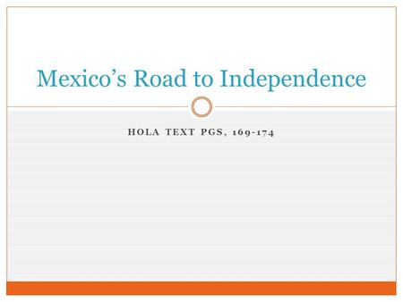 HOLA TEXT PGS, 169-174 Mexico's Road to Independence.