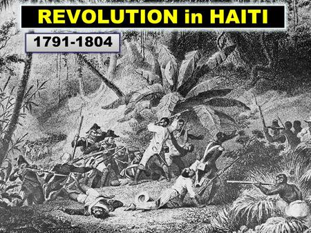 REVOLUTION in HAITI 1791-1804. Haiti was known as St. Dominique Saint Dominique was a French colony and the world's leading sugar producer. It had over.