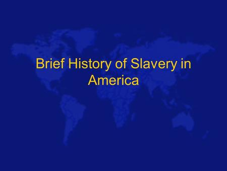 Brief History of Slavery in America. 1619 First 20 Negroes brought to Jamestown Virginia from West Africa Originally as indentured servants By 1775 there.