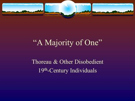 """A Majority of One"" Thoreau & Other Disobedient 19 th -Century Individuals."