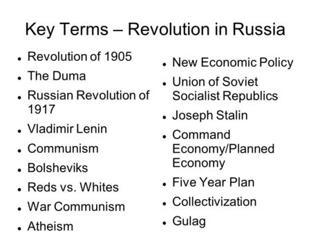 Key Terms – Revolution in Russia Revolution of 1905 The Duma Russian Revolution of 1917 Vladimir Lenin Communism Bolsheviks Reds vs. Whites War Communism.