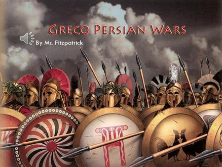 By Mr. Fitzpatrick The students will learn the causes of the Persian Wars. The students will be able to describe the major phases of the Persian Wars.