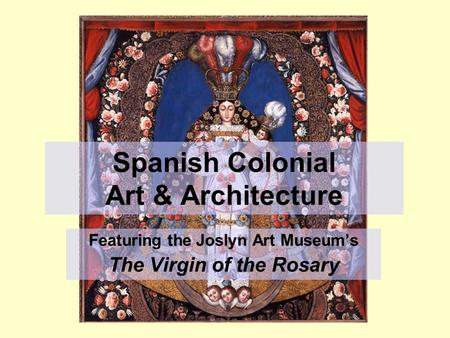 Spanish Colonial Art & Architecture Featuring the Joslyn Art Museum's The Virgin of the Rosary.