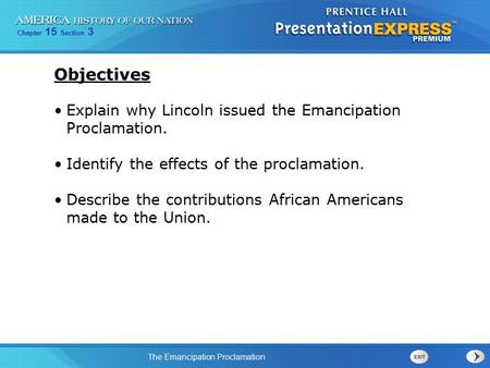 Chapter 15 Section 3 The Emancipation Proclamation Explain why Lincoln issued the Emancipation Proclamation. Identify the effects of the proclamation.