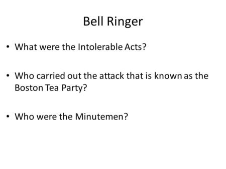 Bell Ringer What were the Intolerable Acts?