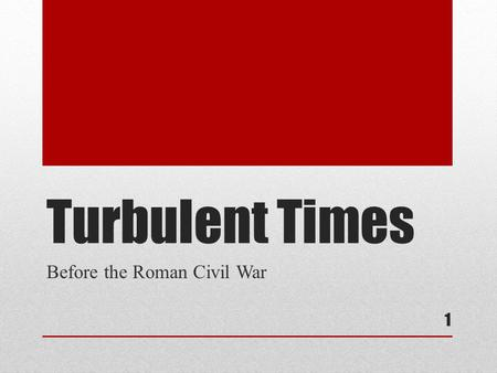 Turbulent Times Before the Roman Civil War 1. People to Know time period dominated by a few important political figures contest for power political and.