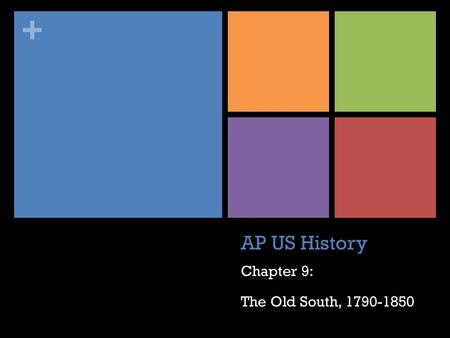 Chapter 9: The Old South, 1790-1850 AP US History Chapter 9: The Old South, 1790-1850.
