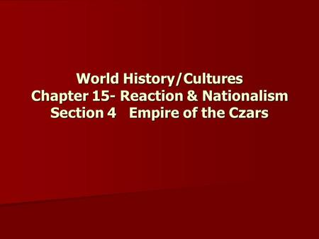 World History/Cultures Chapter 15- Reaction & Nationalism Section 4 Empire of the Czars.