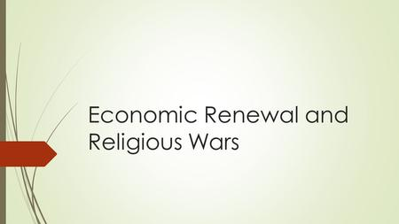 Economic Renewal and Religious Wars. Rise of Exploration.