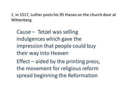 1. In 1517, Luther posts his 95 theses on the church door at Wittenberg Cause – Tetzel was selling indulgences which gave the impression that people could.