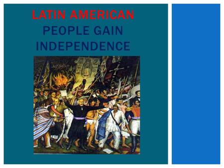 LATIN AMERICAN PEOPLE GAIN INDEPENDENCE. Which situation helped cause the change reflected on these maps of South America?