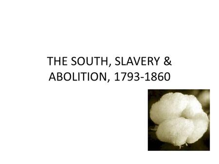 THE SOUTH, SLAVERY & ABOLITION,