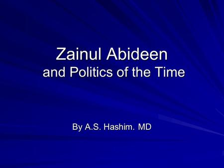 Zainul Abideen and Politics of the Time By A.S. Hashim. MD.