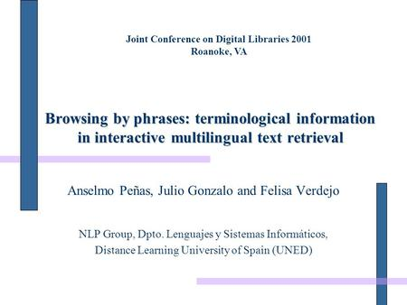 Browsing by phrases: terminological information in interactive multilingual text retrieval Anselmo Peñas, Julio Gonzalo and Felisa Verdejo NLP Group, Dpto.