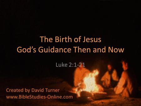 The Birth of Jesus God's Guidance Then and Now Luke 2:1-21 Created by David Turner www.BibleStudies-Online.com.